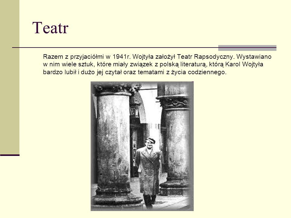 Teatr Razem z przyjaciółmi w 1941r. Wojtyła założył Teatr Rapsodyczny. Wystawiano w nim wiele sztuk, które miały związek z polską literaturą, którą Ka