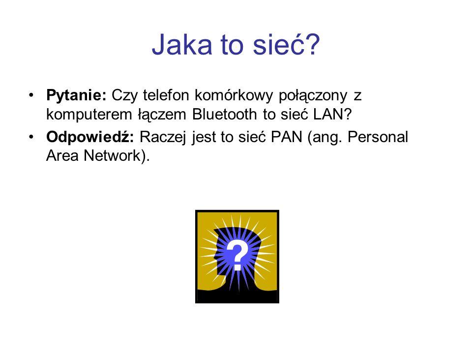 Jaka to sieć.Pytanie: Czy telefon komórkowy połączony z komputerem łączem Bluetooth to sieć LAN.