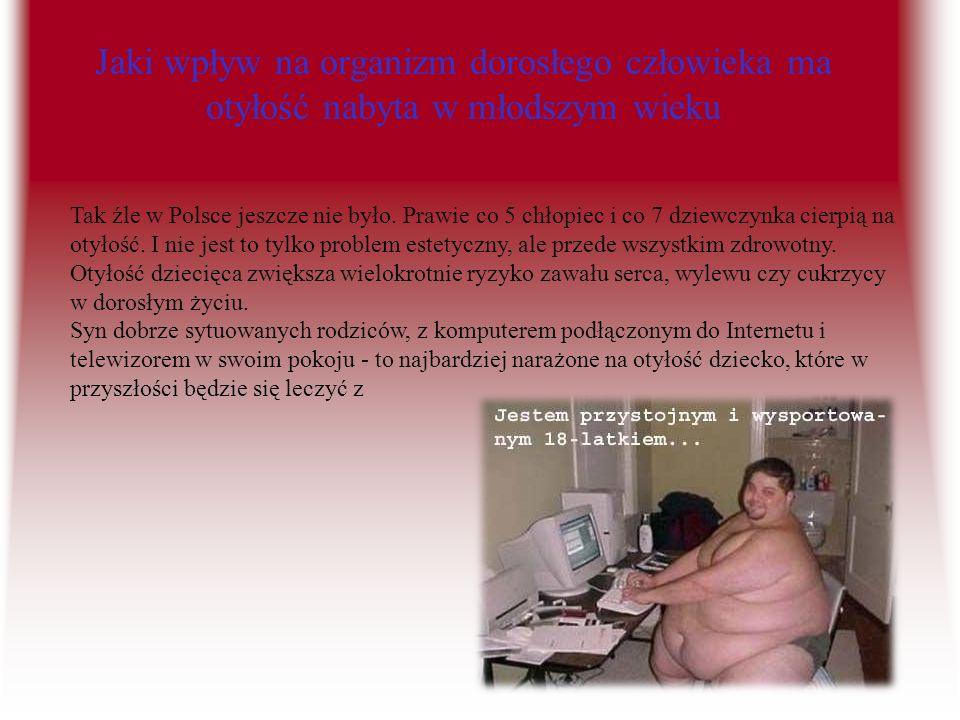 Jaki wpływ na organizm dorosłego człowieka ma otyłość nabyta w młodszym wieku Tak źle w Polsce jeszcze nie było. Prawie co 5 chłopiec i co 7 dziewczyn