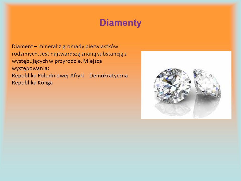 Diamenty Diament – minerał z gromady pierwiastków rodzimych. Jest najtwardszą znaną substancją z występujących w przyrodzie. Miejsca występowania: Rep