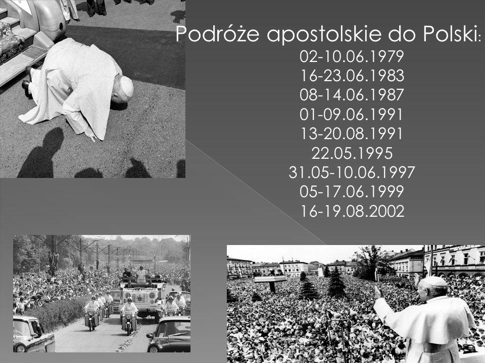 Podróże apostolskie do Polski : 02-10.06.1979 16-23.06.1983 08-14.06.1987 01-09.06.1991 13-20.08.1991 22.05.1995 31.05-10.06.1997 05-17.06.1999 16-19.