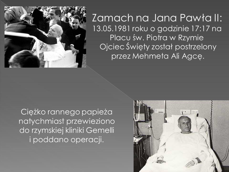 Zamach na Jana Pawła II: 13.05.1981 roku o godzinie 17:17 na Placu św. Piotra w Rzymie Ojciec Święty został postrzelony przez Mehmeta Ali Agcę. Ciężko