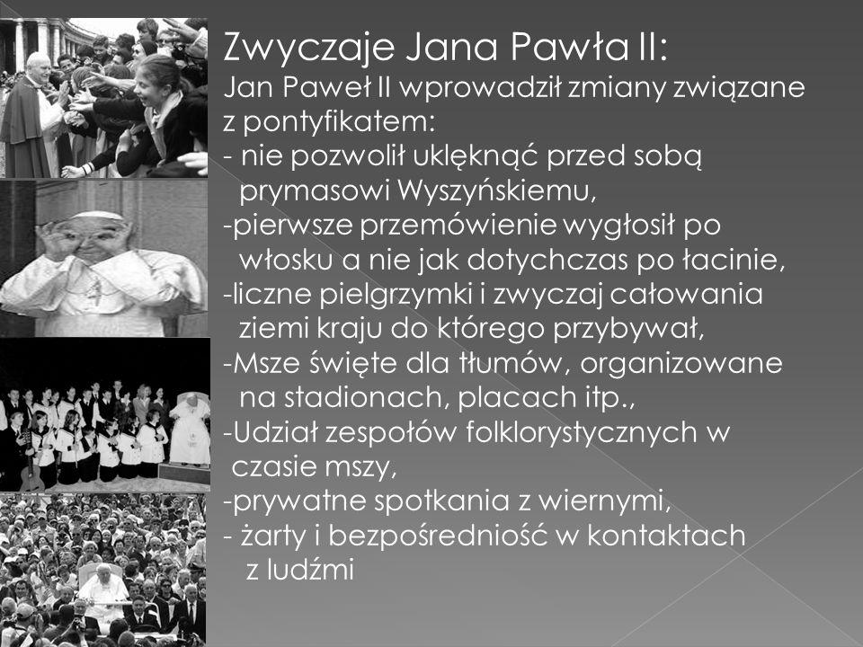 Zwyczaje Jana Pawła II: Jan Paweł II wprowadził zmiany związane z pontyfikatem: - nie pozwolił uklęknąć przed sobą prymasowi Wyszyńskiemu, -pierwsze p