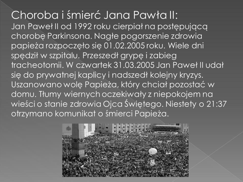 Choroba i śmierć Jana Pawła II: Jan Paweł II od 1992 roku cierpiał na postępującą chorobę Parkinsona. Nagłe pogorszenie zdrowia papieża rozpoczęło się