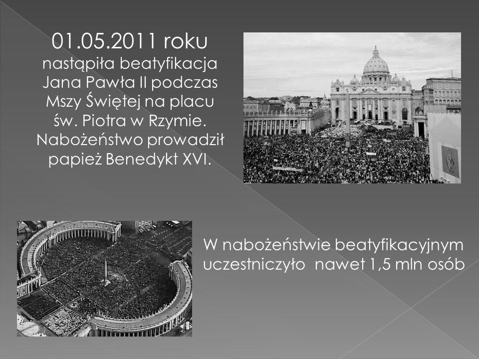 01.05.2011 roku nastąpiła beatyfikacja Jana Pawła II podczas Mszy Świętej na placu św. Piotra w Rzymie. Nabożeństwo prowadził papież Benedykt XVI. W n