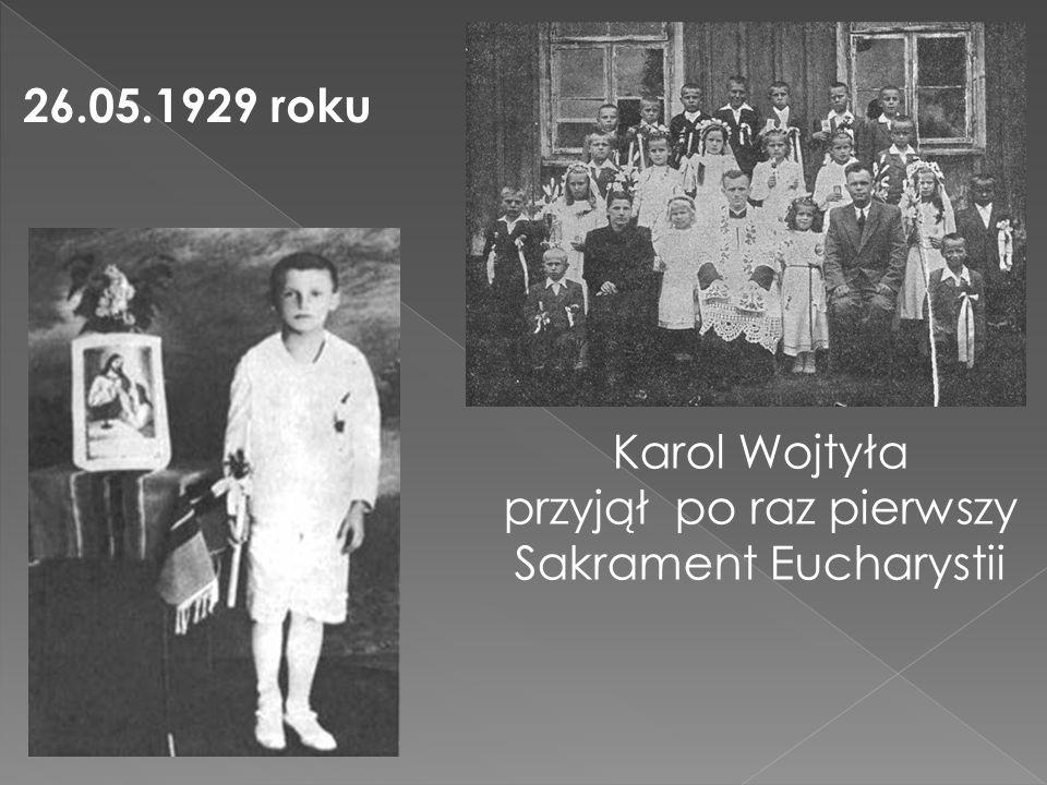 Karol Wojtyła przyjął po raz pierwszy Sakrament Eucharystii 26.05.1929 roku