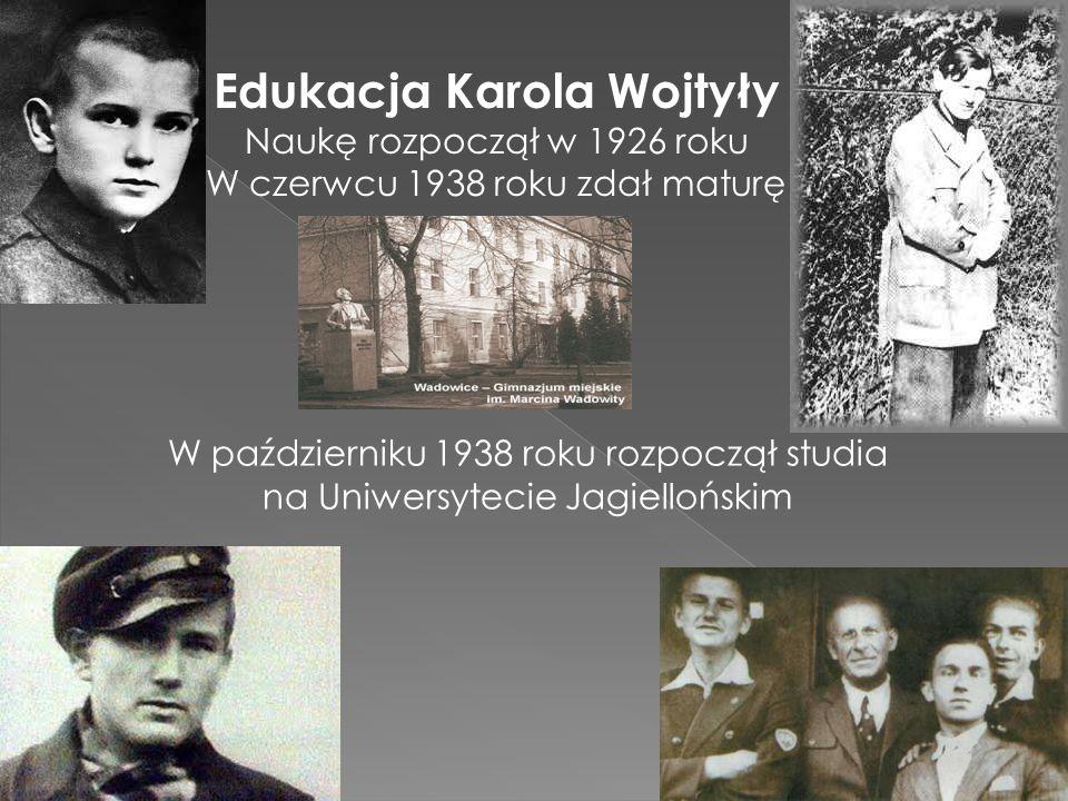 Edukacja Karola Wojtyły Naukę rozpoczął w 1926 roku W czerwcu 1938 roku zdał maturę W październiku 1938 roku rozpoczął studia na Uniwersytecie Jagiell