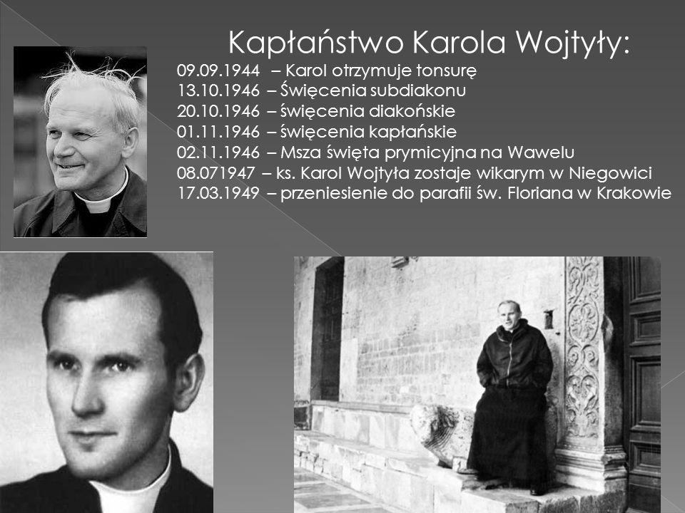 Kapłaństwo Karola Wojtyły: 09.09.1944 – Karol otrzymuje tonsurę 13.10.1946 – Święcenia subdiakonu 20.10.1946 – święcenia diakońskie 01.11.1946 – święc