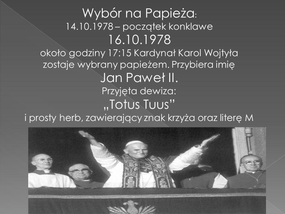 Wybór na Papieża : 14.10.1978 – początek konklawe 16.10.1978 około godziny 17:15 Kardynał Karol Wojtyła zostaje wybrany papieżem. Przybiera imię Jan P