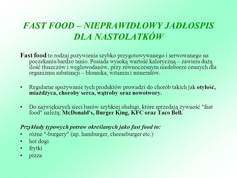 FAST FOOD – NIEPRAWIDŁOWY JADŁOSPIS DLA NASTOLATKÓW Fast food to rodzaj pożywienia szybko przygotowywanego i serwowanego na poczekaniu bardzo tanio. P