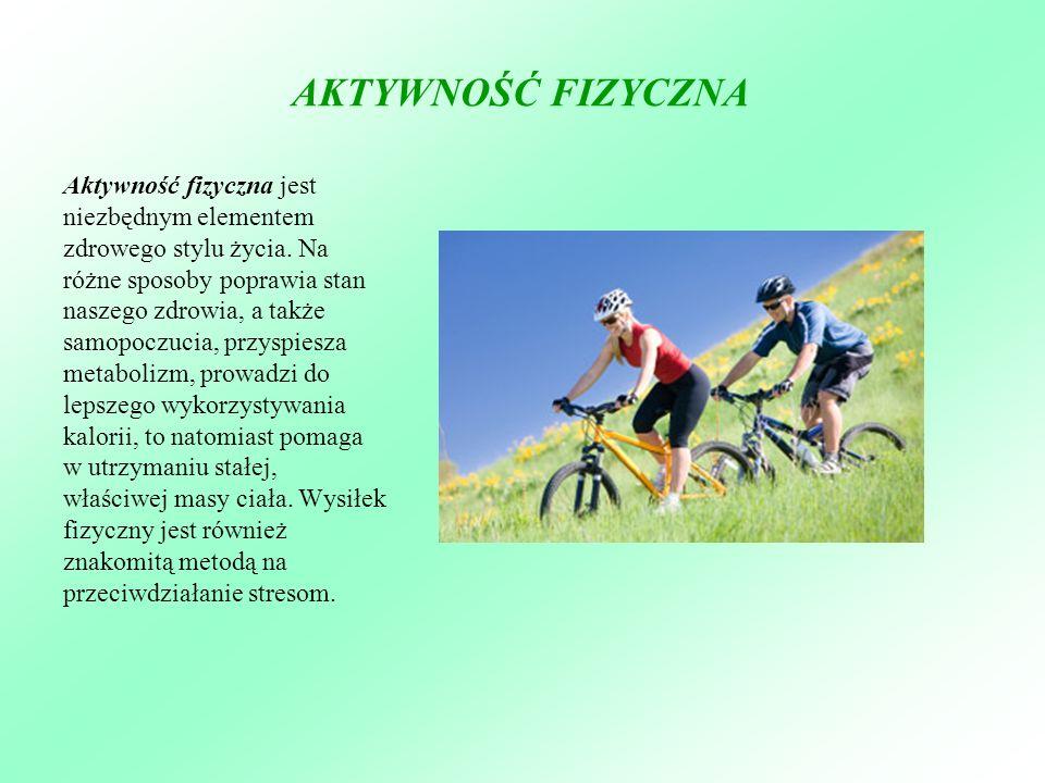 AKTYWNOŚĆ FIZYCZNA Aktywność fizyczna jest niezbędnym elementem zdrowego stylu życia. Na różne sposoby poprawia stan naszego zdrowia, a także samopocz