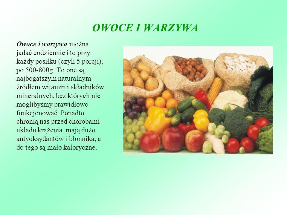 OWOCE I WARZYWA Owoce i warzywa można jadać codziennie i to przy każdy posiłku (czyli 5 porcji), po 500-800g. To one są najbogatszym naturalnym źródłe