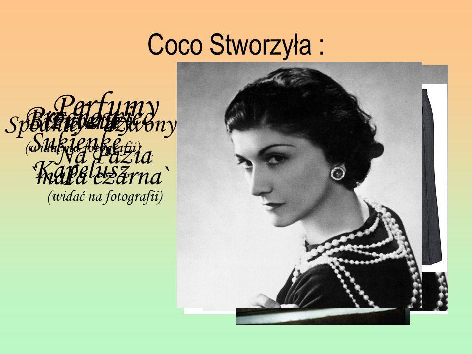 Coco Stworzyła : Perfumy Kapelusz Sukienkę `mała czarna` Fryzury `Na Pazia ` (widać na fotografii) Spodnie – dzwony Prochowiec Biżuterie (widać na fot