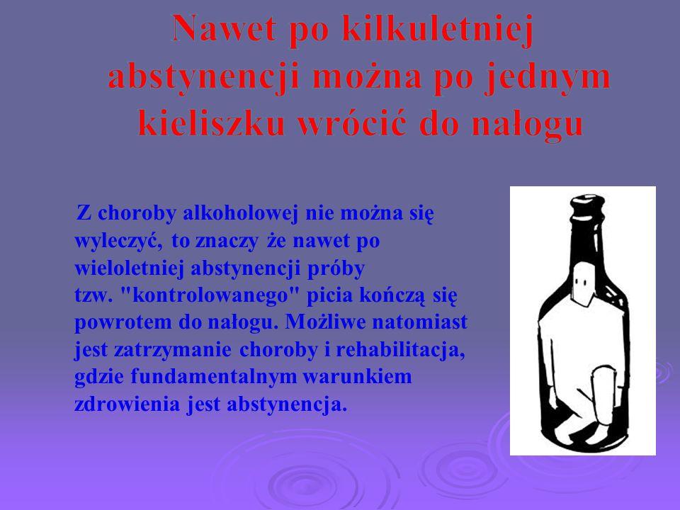Z choroby alkoholowej nie można się wyleczyć, to znaczy że nawet po wieloletniej abstynencji próby tzw.