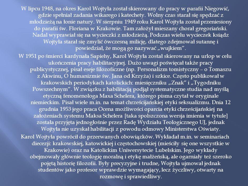 W lipcu 1948, na okres Karol Wojtyła został skierowany do pracy w parafii Niegowić, gdzie spełniał zadania wikarego i katechety. Wolny czas starał się