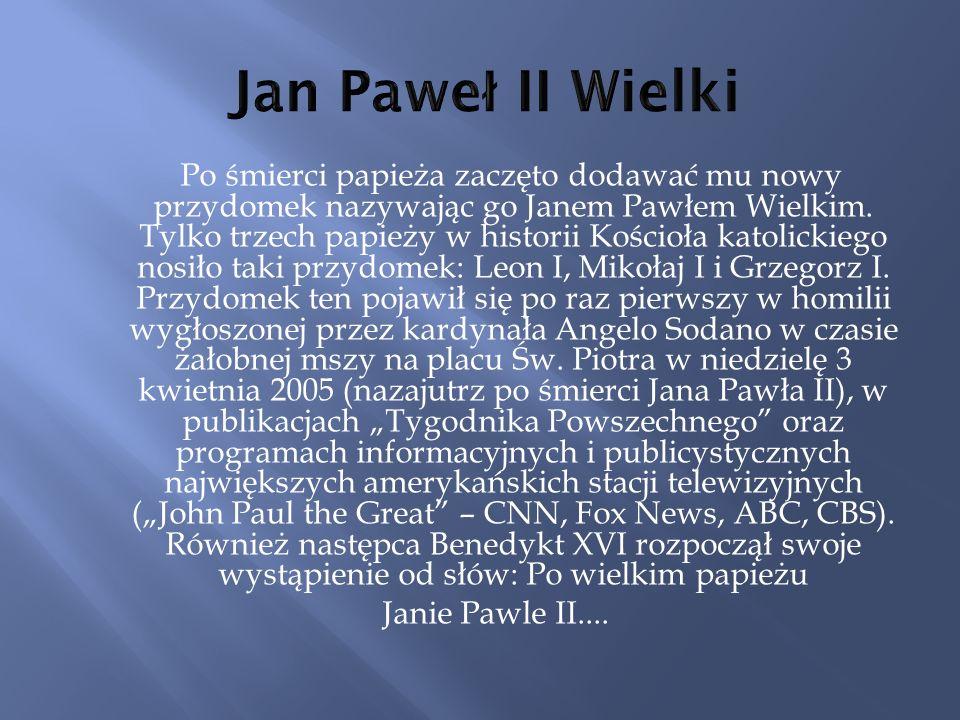 Po śmierci papieża zaczęto dodawać mu nowy przydomek nazywając go Janem Pawłem Wielkim.