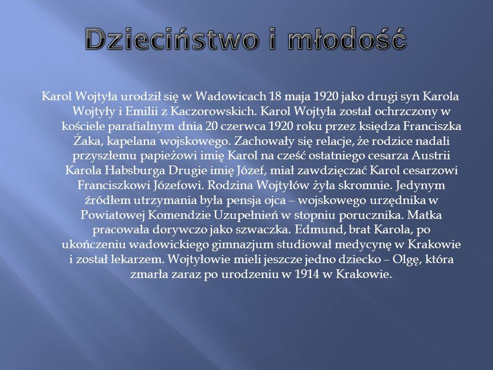 Karol Wojtyła urodził się w Wadowicach 18 maja 1920 jako drugi syn Karola Wojtyły i Emilii z Kaczorowskich. Karol Wojtyła został ochrzczony w kościele