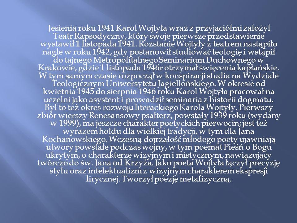 Jesienią roku 1941 Karol Wojtyła wraz z przyjaciółmi założył Teatr Rapsodyczny, który swoje pierwsze przedstawienie wystawił 1 listopada 1941. Rozstan