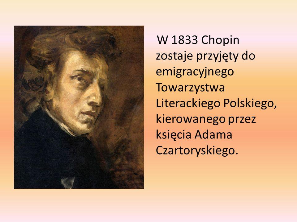 W 1833 Chopin zostaje przyjęty do emigracyjnego Towarzystwa Literackiego Polskiego, kierowanego przez księcia Adama Czartoryskiego.