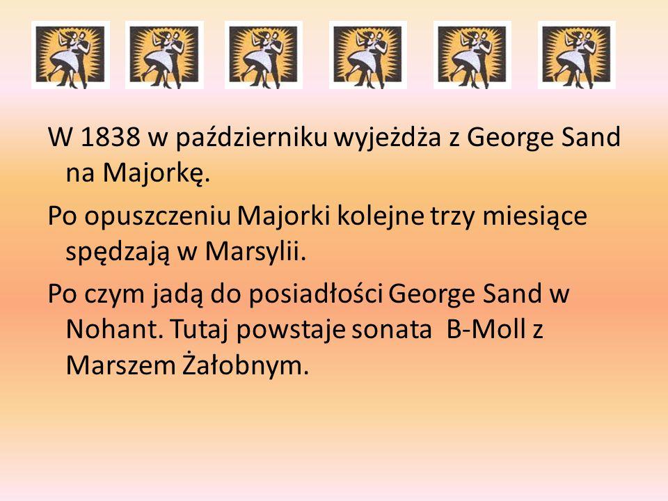 W 1838 w październiku wyjeżdża z George Sand na Majorkę. Po opuszczeniu Majorki kolejne trzy miesiące spędzają w Marsylii. Po czym jadą do posiadłości