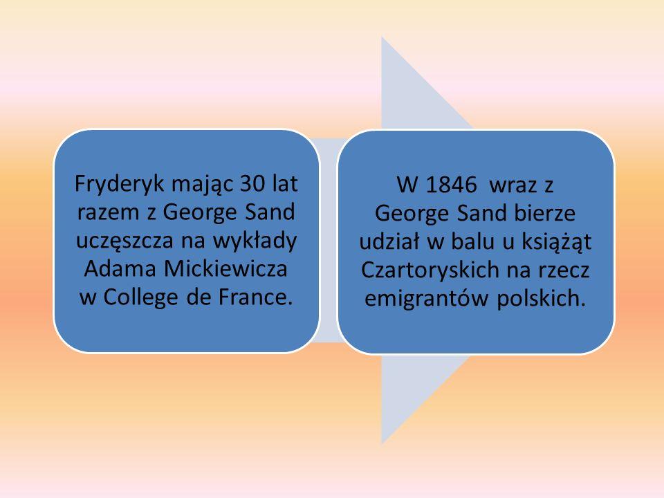 Fryderyk mając 30 lat razem z George Sand uczęszcza na wykłady Adama Mickiewicza w College de France. W 1846 wraz z George Sand bierze udział w balu u