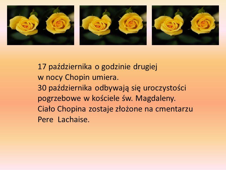 17 października o godzinie drugiej w nocy Chopin umiera. 30 października odbywają się uroczystości pogrzebowe w kościele św. Magdaleny. Ciało Chopina