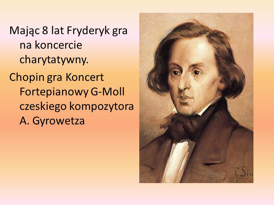 Mając 8 lat Fryderyk gra na koncercie charytatywny. Chopin gra Koncert Fortepianowy G-Moll czeskiego kompozytora A. Gyrowetza