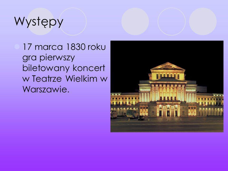 Występy 17 marca 1830 roku gra pierwszy biletowany koncert w Teatrze Wielkim w Warszawie.