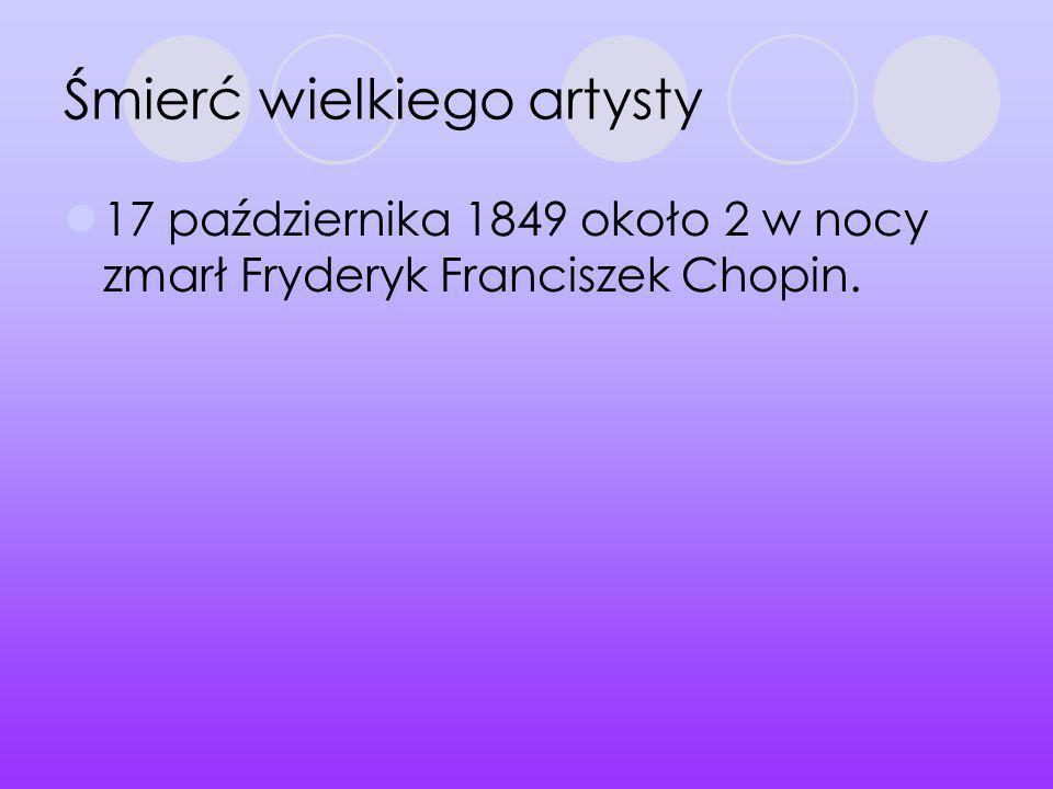 Śmierć wielkiego artysty 17 października 1849 około 2 w nocy zmarł Fryderyk Franciszek Chopin.