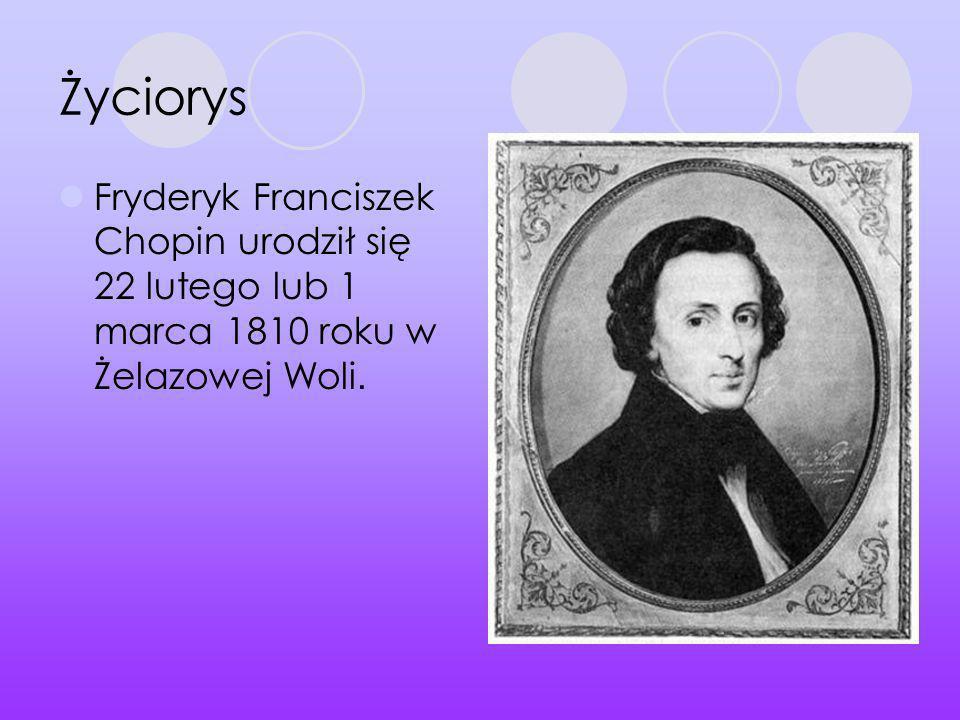 Życiorys Fryderyk Franciszek Chopin urodził się 22 lutego lub 1 marca 1810 roku w Żelazowej Woli.