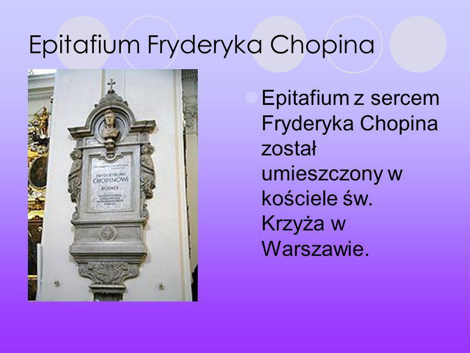 Epitafium Fryderyka Chopina Epitafium z sercem Fryderyka Chopina został umieszczony w kościele św. Krzyża w Warszawie.
