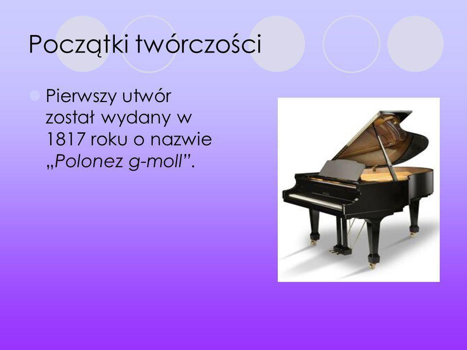 Początki twórczości Pierwszy utwór został wydany w 1817 roku o nazwiePolonez g-moll.