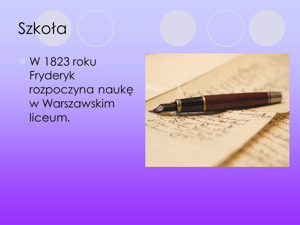 Szkoła W 1823 roku Fryderyk rozpoczyna naukę w Warszawskim liceum.