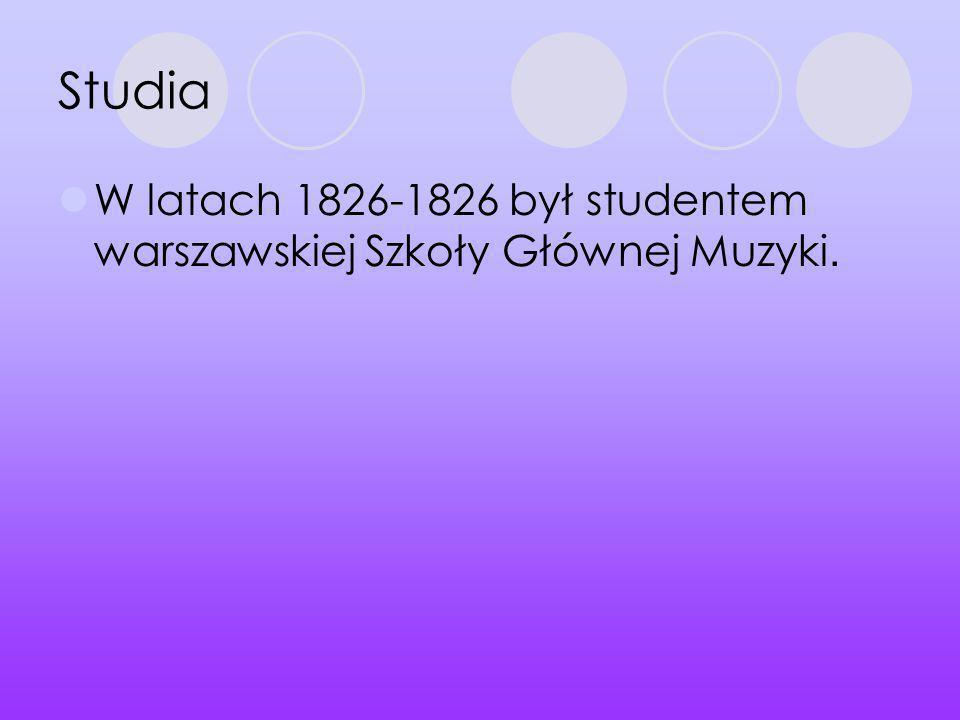 Studia W latach 1826-1826 był studentem warszawskiej Szkoły Głównej Muzyki.