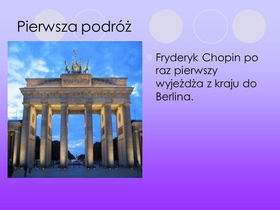 Pierwsza podróż Fryderyk Chopin po raz pierwszy wyjeżdża z kraju do Berlina.