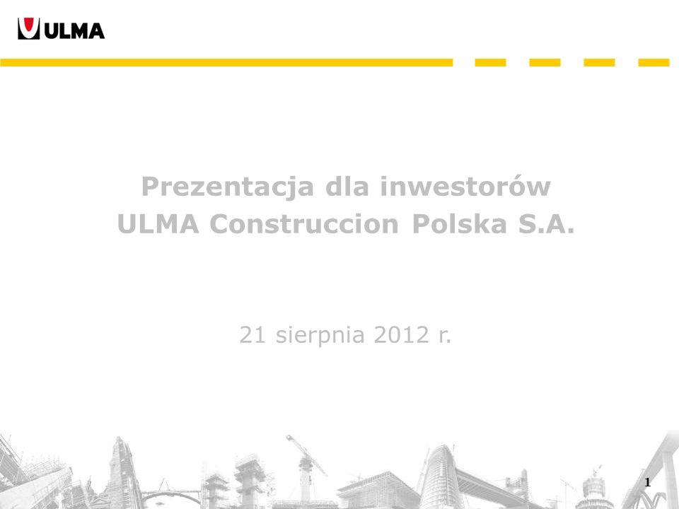 1 Prezentacja dla inwestorów ULMA Construccion Polska S.A. 21 sierpnia 2012 r.