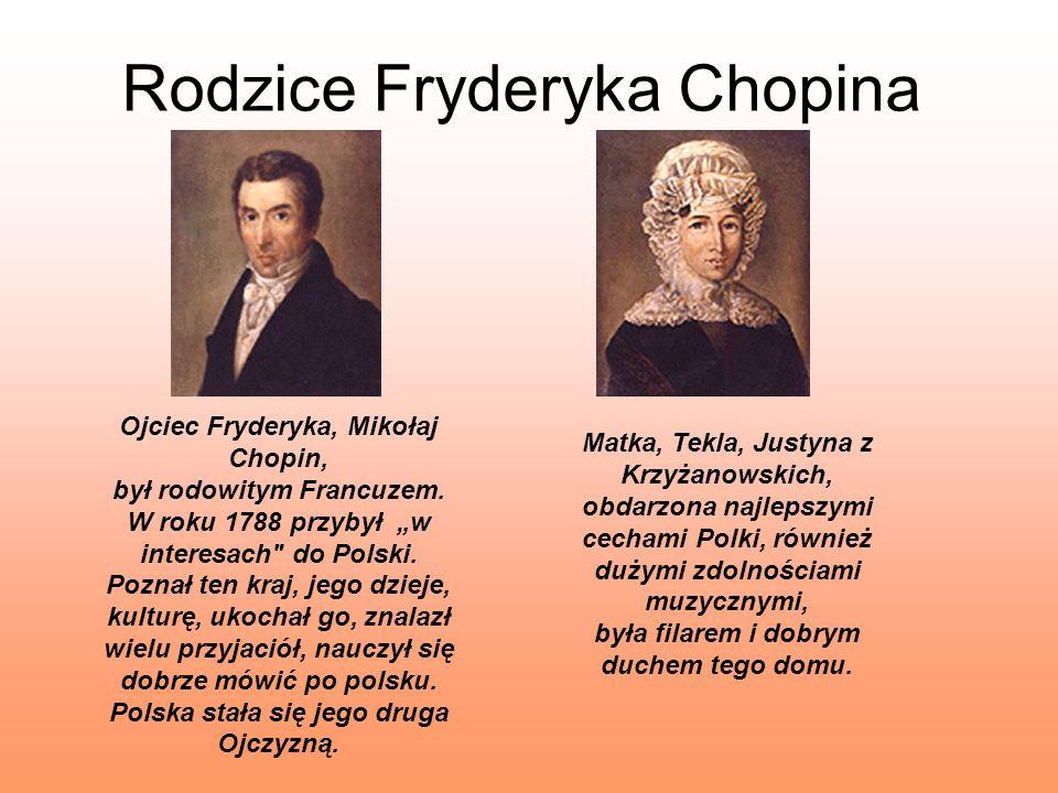 Rodzice Fryderyka Chopina Ojciec Fryderyka, Mikołaj Chopin, był rodowitym Francuzem. W roku 1788 przybył w interesach