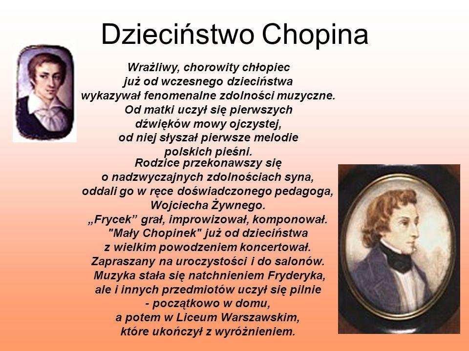 Dzieciństwo Chopina Wrażliwy, chorowity chłopiec już od wczesnego dzieciństwa wykazywał fenomenalne zdolności muzyczne. Od matki uczył się pierwszych