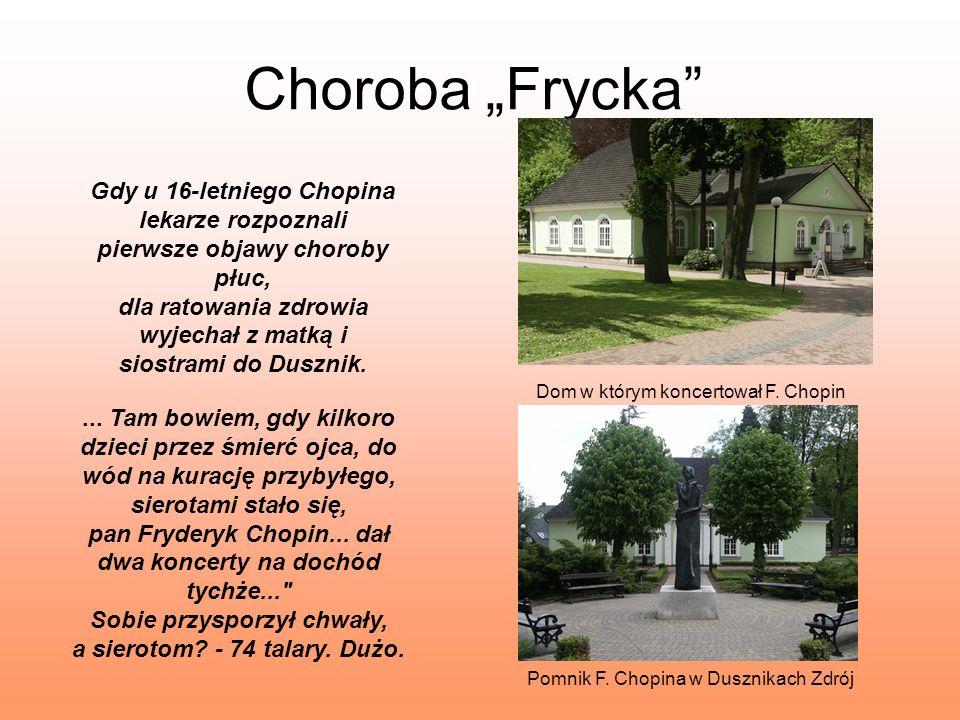 Choroba Frycka Gdy u 16-letniego Chopina lekarze rozpoznali pierwsze objawy choroby płuc, dla ratowania zdrowia wyjechał z matką i siostrami do Duszni