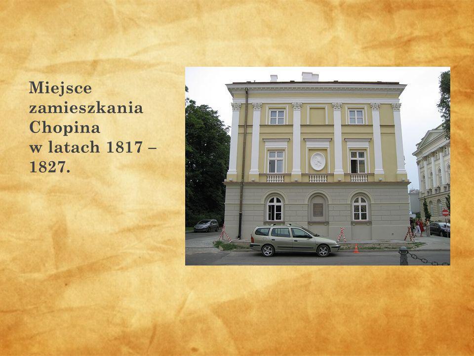 Miejsce zamieszkania Chopina w latach 1817 – 1827.