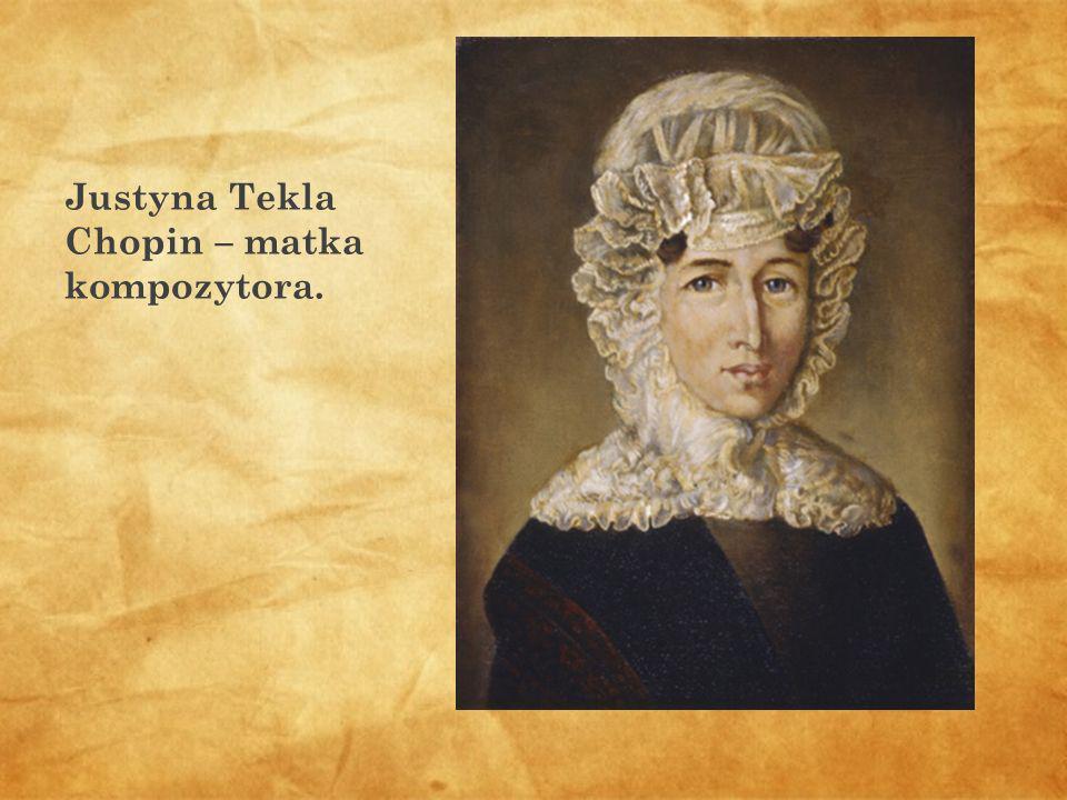Justyna Tekla Chopin – matka kompozytora.