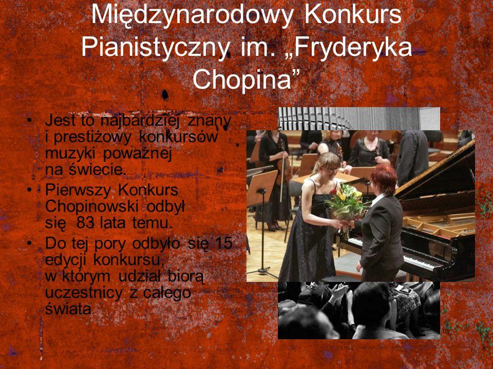 Międzynarodowy Konkurs Pianistyczny im. Fryderyka Chopina Jest to najbardziej znany i prestiżowy konkursów muzyki poważnej na świecie. Pierwszy Konkur