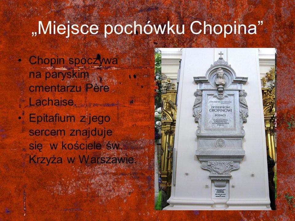 Miejsce pochówku Chopina Chopin spoczywa na paryskim cmentarzu Père Lachaise. Epitafium z jego sercem znajduje się w kościele św. Krzyża w Warszawie.