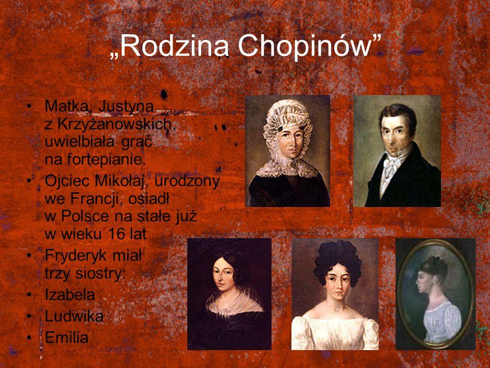 Rodzina Chopinów Matka, Justyna z Krzyżanowskich, uwielbiała grać na fortepianie. Ojciec Mikołaj, urodzony we Francji, osiadł w Polsce na stałe już w