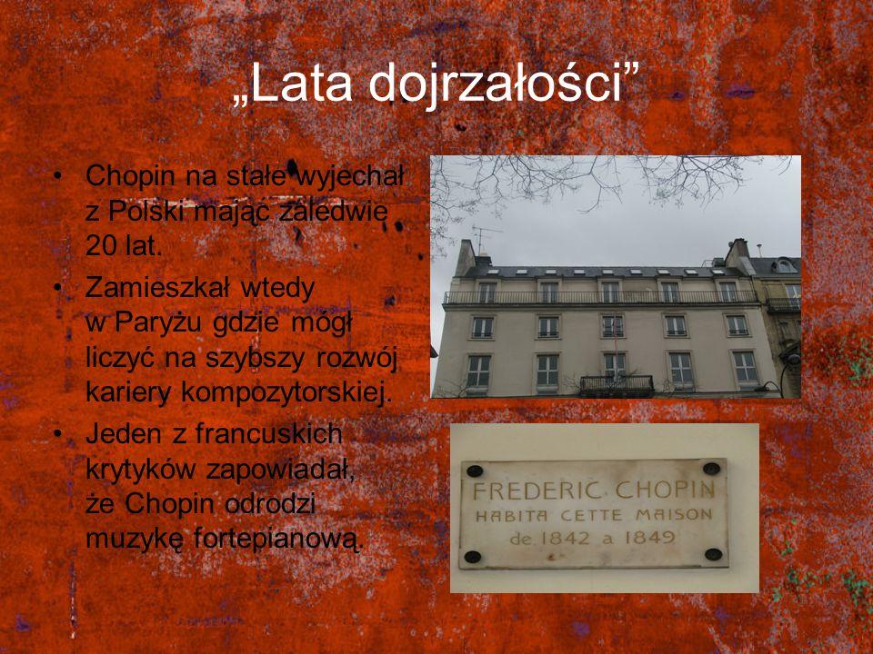 Lata dojrzałości Chopin na stałe wyjechał z Polski mając zaledwie 20 lat. Zamieszkał wtedy w Paryżu gdzie mógł liczyć na szybszy rozwój kariery kompoz