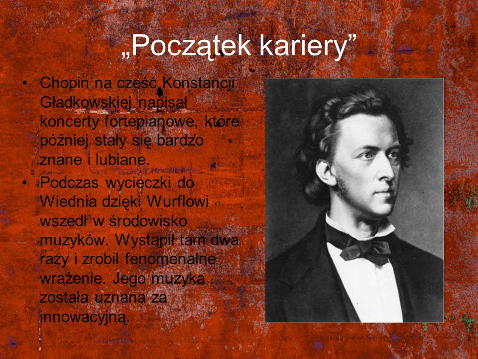 Początek kariery Chopin na cześć Konstancji Gładkowskiej napisał koncerty fortepianowe, które później stały się bardzo znane i lubiane. Podczas wyciec