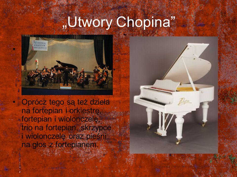 Utwory Chopina Znaczną większość wszystkich kompozycji napisanych przez Chopina stanowią utwory napisane na fortepian solo. Oprócz tego są też dzieła