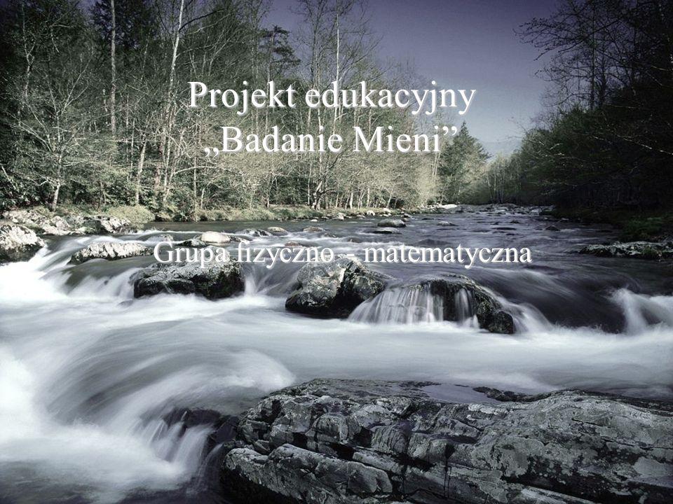 Projekt edukacyjny Badanie Mieni Grupa fizyczno - matematyczna