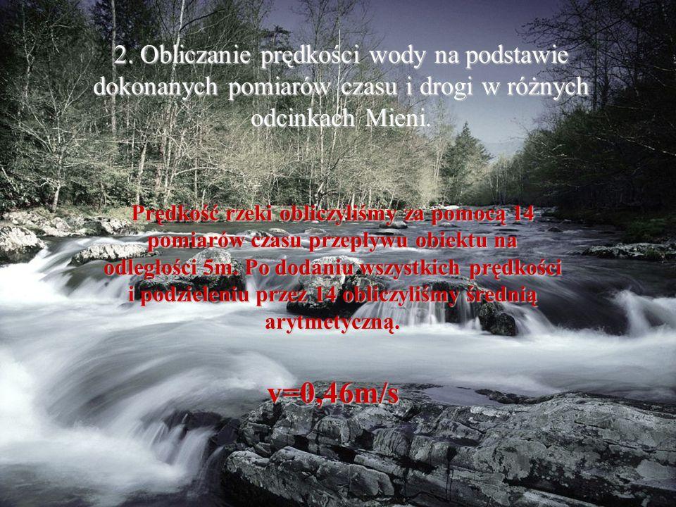 2. Obliczanie prędkości wody na podstawie dokonanych pomiarów czasu i drogi w różnych odcinkach Mieni. Prędkość rzeki obliczyliśmy za pomocą 14 pomiar