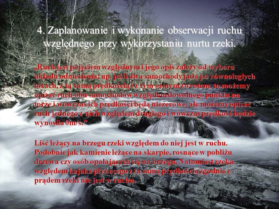 4. Zaplanowanie i wykonanie obserwacji ruchu względnego przy wykorzystaniu nurtu rzeki.